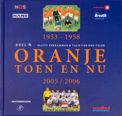 Oranje toen en nu Deel 6 1953-1958/2005-2006