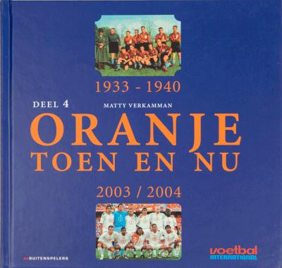 Oranje toen en nu Deel 4 1933-1940/2003-2004