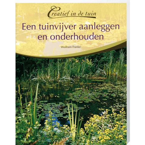 Creatief in de Tuin Een tuinvijver aanleggen en onderhouden